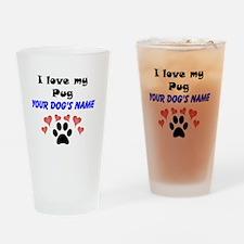 Custom I Love My Pug Drinking Glass