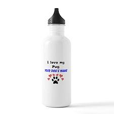 Custom I Love My Pug Water Bottle