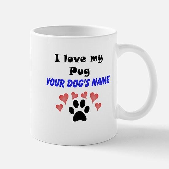 Custom I Love My Pug Mug