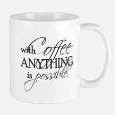 With coffee anything is possible. Mug