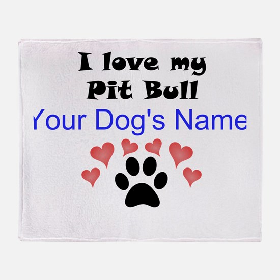 Custom I Love My Pit Bull Throw Blanket