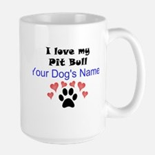 Custom I Love My Pit Bull Mug