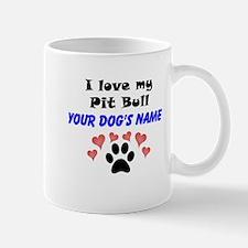 Custom I Love My Pit Bull Mug