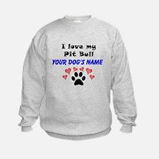 Custom I Love My Pit Bull Sweatshirt
