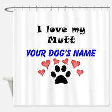 Custom I Love My Mutt Shower Curtain