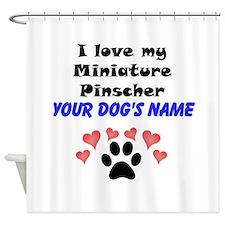 Custom I Love My Miniature Pinscher Shower Curtain