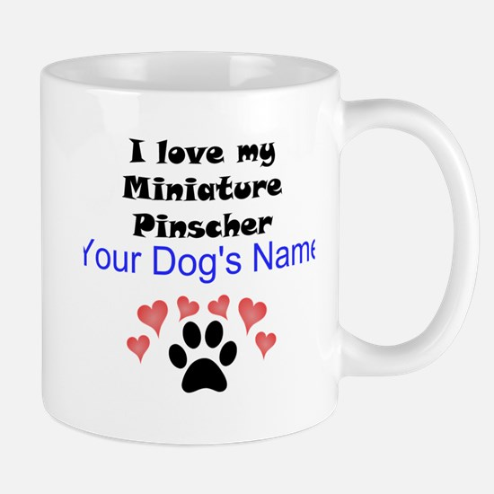 Custom I Love My Miniature Pinscher Mug