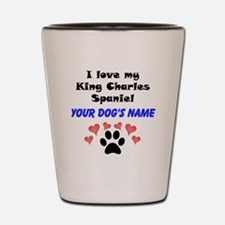 Custom I Love My King Charles Spaniel Shot Glass
