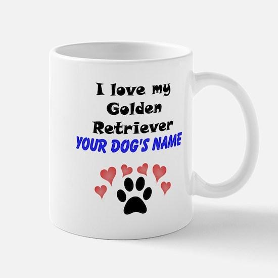 Custom I Love My Golden Retriever Mug