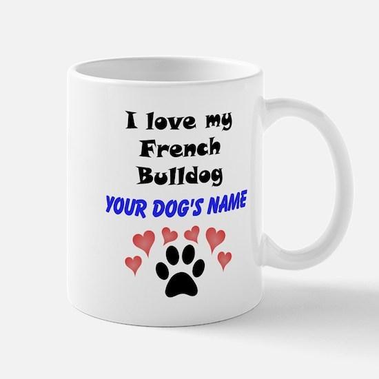 Custom I Love My French Bulldog Mug