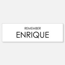 Remember Enrique Bumper Bumper Stickers