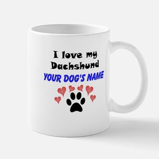Custom I Love My Dachshund Mug