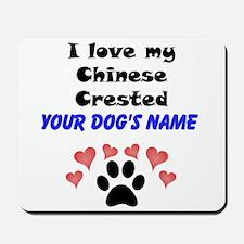 Custom I Love My Chinese Crested Mousepad