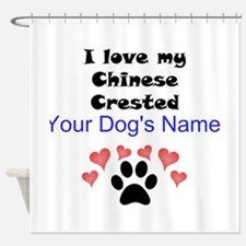 Custom I Love My Chinese Crested Shower Curtain