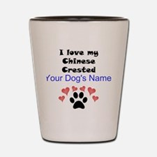 Custom I Love My Chinese Crested Shot Glass