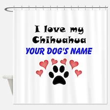 Custom I Love My Chihuahua Shower Curtain