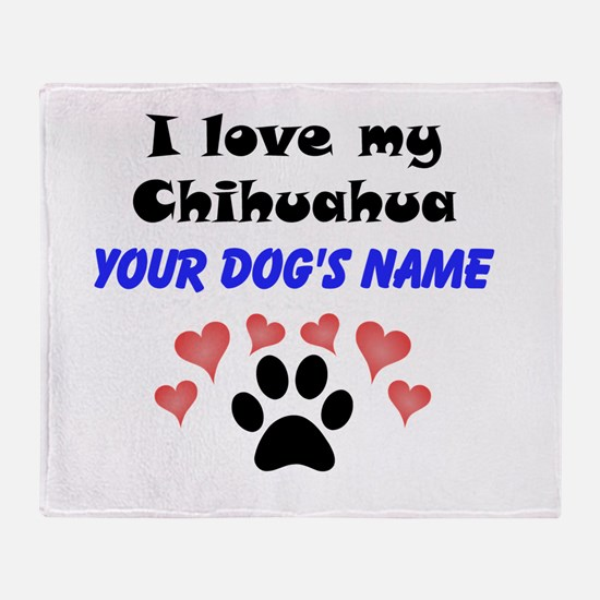 Custom I Love My Chihuahua Throw Blanket