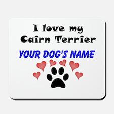 Custom I Love My Cairn Terrier Mousepad