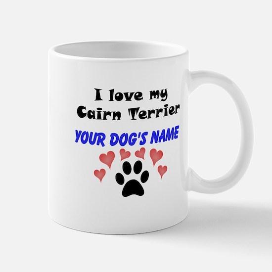 Custom I Love My Cairn Terrier Mug