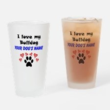 Custom I Love My Bulldog Drinking Glass