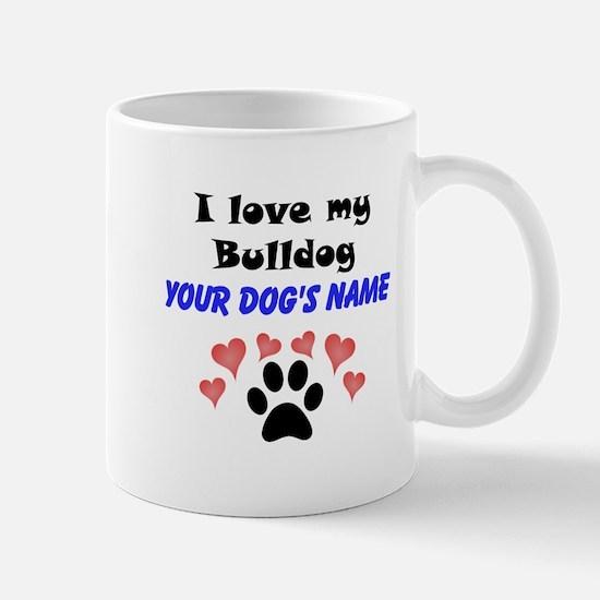 Custom I Love My Bulldog Mug