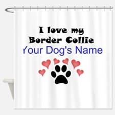 Custom I Love My Border Collie Shower Curtain