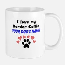 Custom I Love My Border Collie Mug
