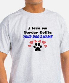 Custom I Love My Border Collie T-Shirt