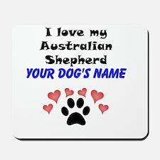 Custom I Love My Australian Shepherd Mousepad