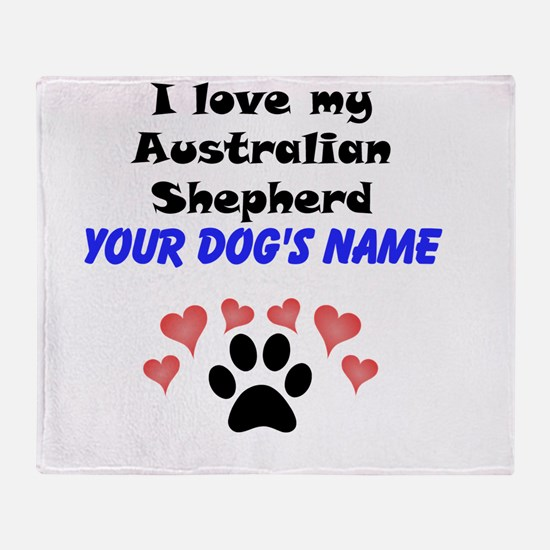 Custom I Love My Australian Shepherd Throw Blanket