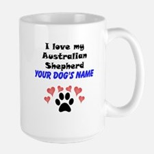 Custom I Love My Australian Shepherd Mug