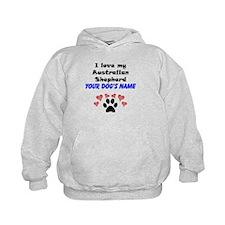 Custom I Love My Australian Shepherd Hoodie