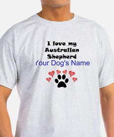 Custom I Love My Australian Shepherd T-Shirt