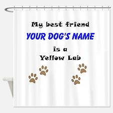 Custom Yellow Lab Best Friend Shower Curtain