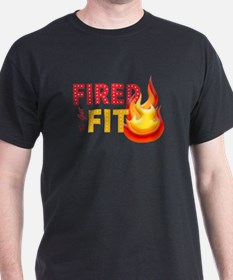 Fired To Get Fit T-Shirt