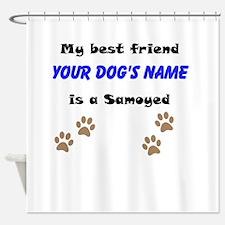 Custom Samoyed Best Friend Shower Curtain