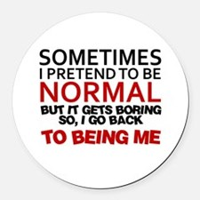 Sometimes I pretend to be normal Round Car Magnet