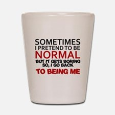 Sometimes I pretend to be normal Shot Glass