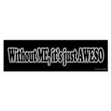 Without ME It's Just AWESO Bumper Car Sticker