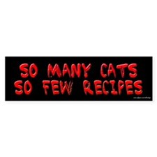 So Many Cats So Few Recipes Bumper Bumper Sticker