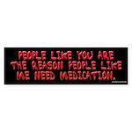 People LIke Me Need Medication Bumper Sticker