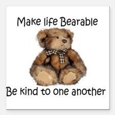 "Make life bearable Square Car Magnet 3"" x 3"""