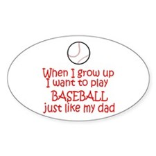 Baseball...just like DAD Oval Sticker