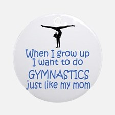 Gymnastics...just like MOM Ornament (Round)