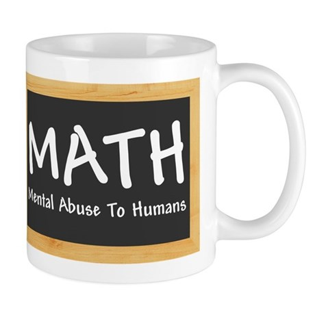 Math - Mental Abuse to Humans Mug