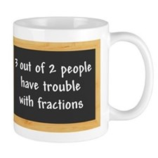 3 out of 2 people have trouble with fractions Mug