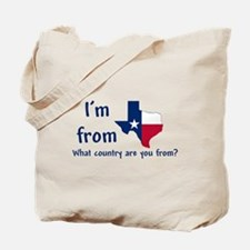 Im from Texas - what country are you from? Tote Ba