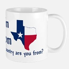 Im from Texas - what country are you from? Mug