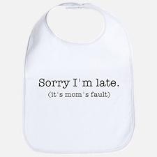 Sorry I'm Late (it's mom's fault) Bib
