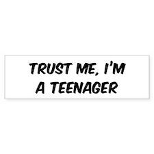 Trust Me: Teenager Bumper Bumper Sticker
